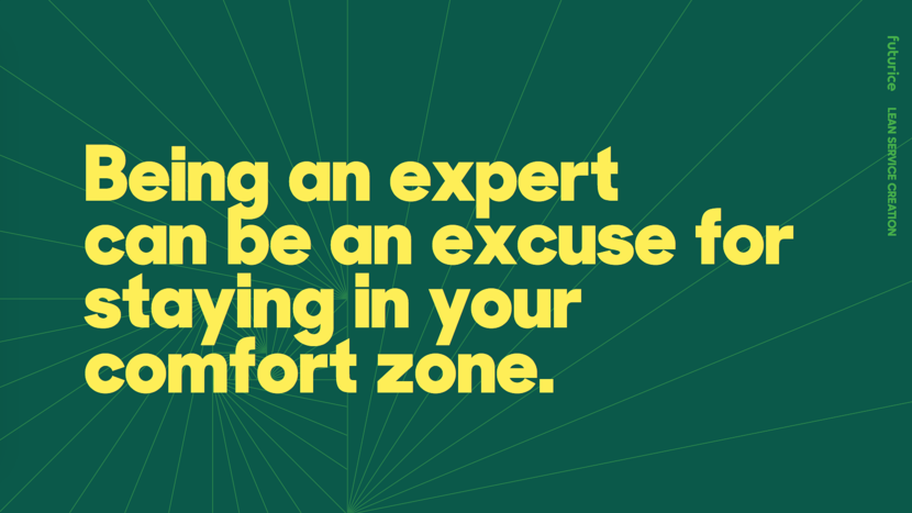 Being an expert can be an excuse for staying in your comfort zone.