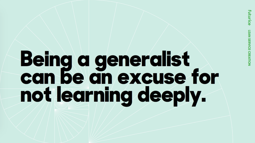 Being a generalist can be an excuse for not learning deeply.