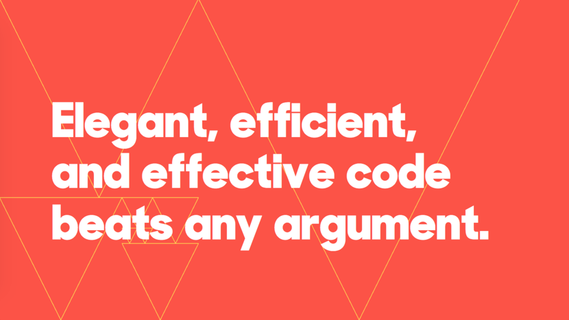 Elegant, efficient, and effective code beats any argument.