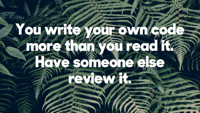 You write your own code more than you read it. Have someone else review it.