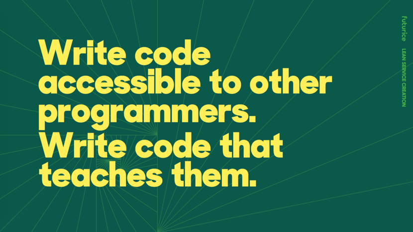 Write code accessible to other programmers. Write code that teaches them.