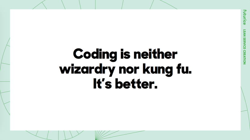 Coding is neither wizardry nor kung fu. It's better.