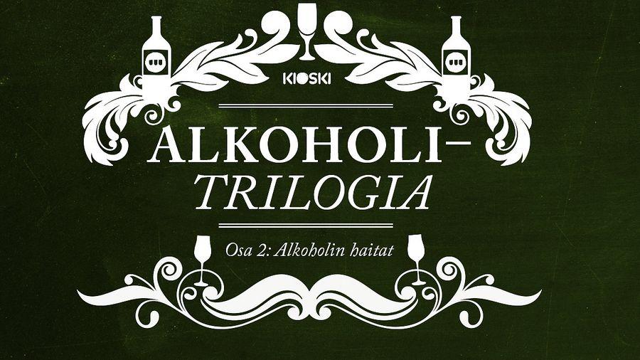 Kioskin alkoholitrilogian toinen osa, alkoholin haitat, Yle TV2 klo 19.30