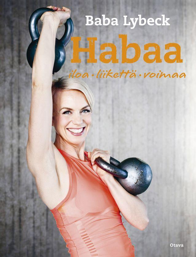 """Baba Lybeck on koonnut kuntoiluvinkkinsä kirjaan """"Habaa. Iloa, liikettä, voimaa"""" (Otava 2013.)"""
