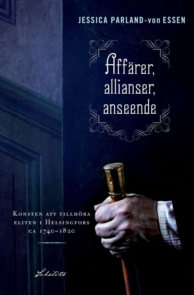 """""""Affärer, allianser, anseende"""" – osa Jessica Parland-von Essenin aatelia ja eliittejä käsittelevästä tutkimuksesta. Kuva: Schildts & Söderströms."""