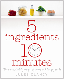 Cover of Five Ingredients, Ten Minutes