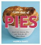 The Little Book of Pies: Sweet and Savoury Pies and Tarts For All Year Round
