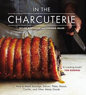 Cover of In the Charcuterie: Making Sausage, Salumi, Pates, Roasts, Confits, and Other Meaty Goods