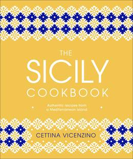 Cover of The Sicily Cookbook: Authentic Recipes from a Mediterranean Island