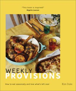 Cover of Weekly Provisions: How To Eat Seasonally And Love What's Left Over