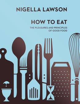 Cover of How To Eat: The Pleasures and Principles of Good Food