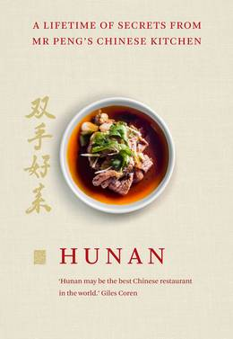 Cover of Hunan: A Lifetime of Secrets from Mr Peng's Chinese Kitchen