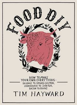 Cover of Food DIY: How to Make Your Own Everything: sausages to smoked salmon, sourdough to sloe gin, bacon to buns
