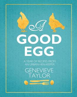Cover of A Good Egg: a year of recipes from an urban hen-keeper