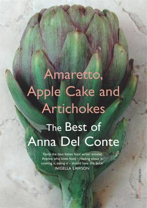 Cover of Amaretto, Apple Cake and Artichokes: The Best of Anna Del Conte