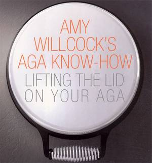 Cover of Amy Willcock's Aga Know-How: Lifting the lid on your aga