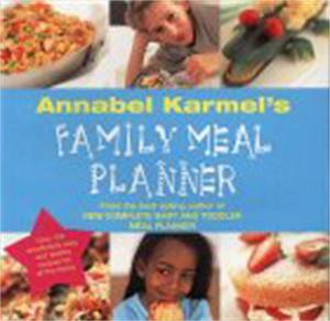 Cover of Annabel Karmel's Family Meal Planner: Over 200 great tasting, easy and healthy recipes for all the family