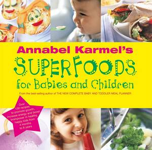 Cover of Annabel Karmel's Superfoods for Babies and Children