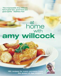 Cover of At Home With Amy Willcock: 150 recipes for every occasion from the queen of Aga cookery