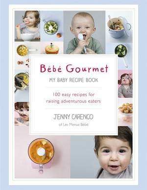 Cover of Bébé Gourmet: My Baby Recipe Book – 100 easy recipes for raising adventurous eaters