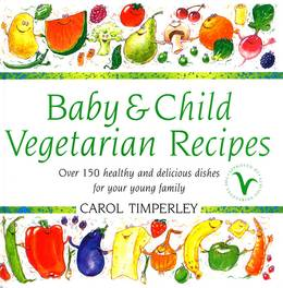 Cover of Baby And Child Vegetarian Recipes: Over 150 Healthy and Delicious Dishes for Your Young Family