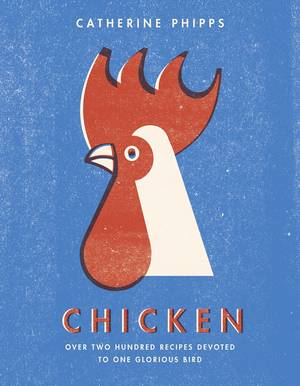Cover of Chicken: Over two hundred recipes devoted to one glorious bird