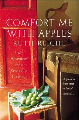 Cover of Comfort Me With Apples: Love, Adventure and a Passion for Cooking