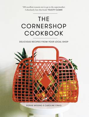 Cover of The Cornershop Cookbook: Delicious Recipes from your Local Shop