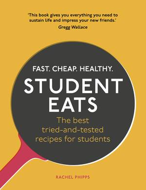 Cover of Student Eats: Fast, Cheap, Healthy – the best tried-and-tested recipes for students