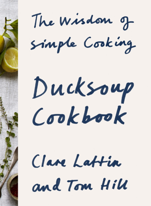 Cover of Ducksoup Cookbook: The Wisdom of Simple Cooking