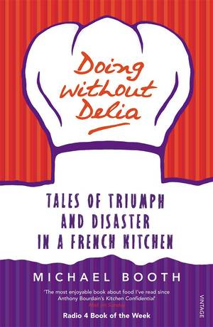 Cover of Doing without Delia: Tales of Triumph and Disaster in a French Kitchen