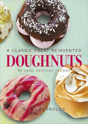 Cover of Doughnuts: A Classic Treat Reinvented – 60 easy, delicious recipes