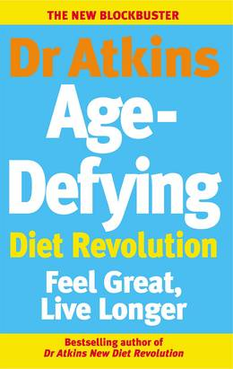 Cover of Dr Atkins Age-Defying Diet Revolution: Feel great, live longer