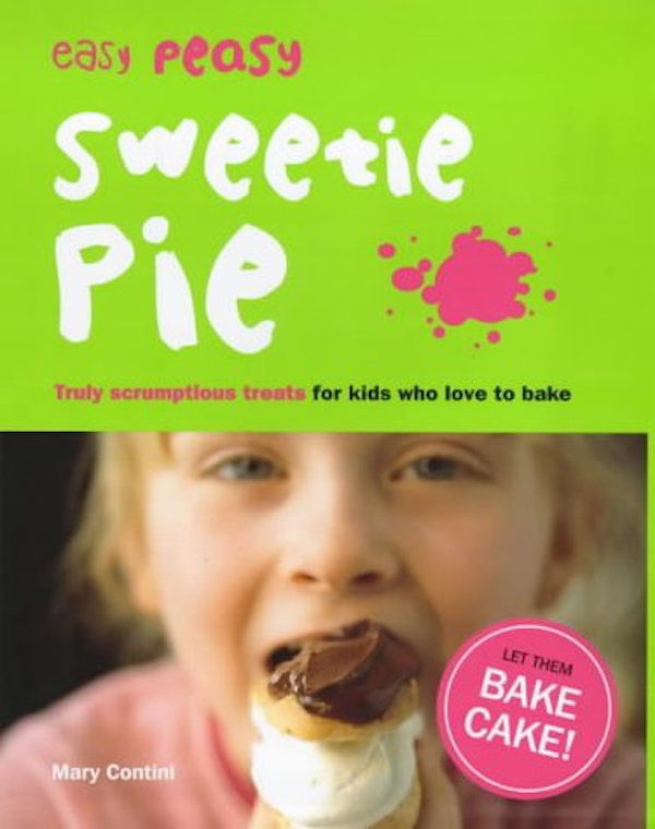 baking cookbooks for kids easy peasy sweetie pie mary contini