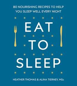 Cover of Eat to Sleep: 80 Nourishing Recipes to Help You Sleep Well Every Night