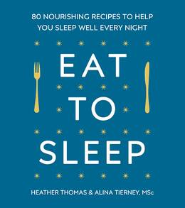 Cover of Eat to Sleep: 80 Nourishing Recipes to Help You Sleep Well Every Night