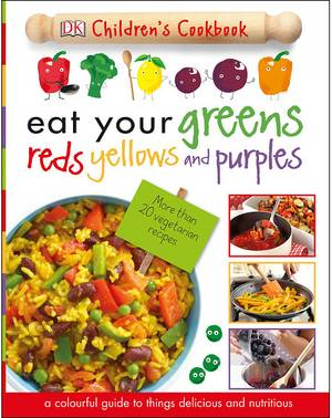 Cover of Eat Your Greens, Reds, Yellows, and Purples: Children's Cookbook