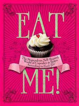 Cover of Eat Me!: The Stupendous, Self-Raising World of Cupcakes and Bakes According to Cookie Girl