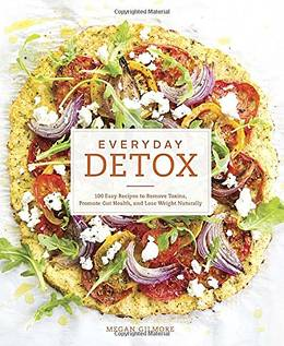Cover of Everyday Detox: 100 Easy Recipes to Remove Toxins, Promote Gut Health, and Lose Weight Naturally