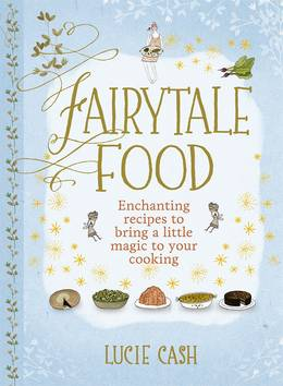 Cover of Fairytale Food: Enchanting recipes to bring a little magic to your cooking