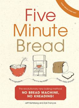 Cover of Five Minute Bread: The revolutionary new baking method: no bread machine, no kneading!