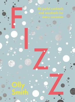 Cover of Fizz: 80 Joyful Cocktails And Mocktails For Every Occasion