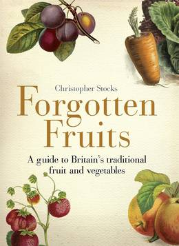 Cover of Forgotten Fruits: A guide to Britain's traditional fruit and vegetables from Orange Jelly turnips and Dan's Mistake gooseberries