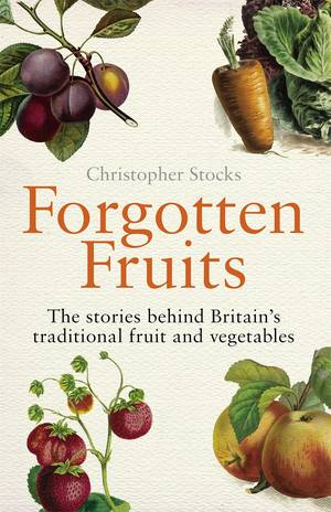 Cover of Forgotten Fruits: The stories behind Britain's traditional fruit and vegetables