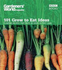 Cover of Gardeners' World 101 - Grow to Eat Ideas: Planting recipes that taste as good as they look