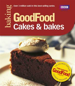 Cover of Good Food: Cakes & Bakes: Triple-tested Recipes