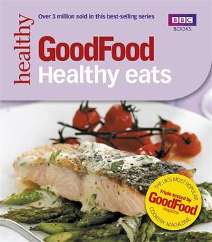 Cover of Good Food: Healthy Eats: Triple-tested Recipes