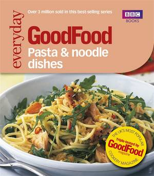 Cover of Good Food: Pasta and Noodle Dishes: Triple-tested Recipes