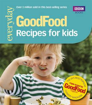 Cover of Good Food: Recipes for Kids: Triple-tested Recipes