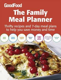 Cover of Good Food: The Family Meal Planner: Thrifty recipes and 7-day meal plans to help you save time and money